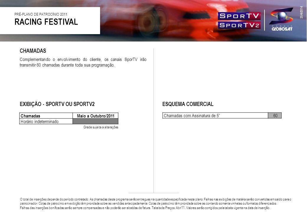 CHAMADAS ESQUEMA COMERCIAL Chamadas com Assinatura de 560 EXIBIÇÃO - SPORTV OU SPORTV2 ChamadasMaio a Outubro/2011 Horário indeterminado Grade sujeita