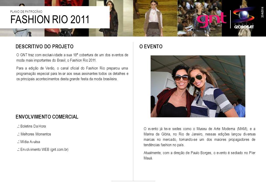 FASHION RIO 2011 PLANO DE PATROCÍNIO 20/4/2014 O evento já teve sedes como o Museu de Arte Moderna (MAM), e a Marina da Glória, no Rio de Janeiro, nes