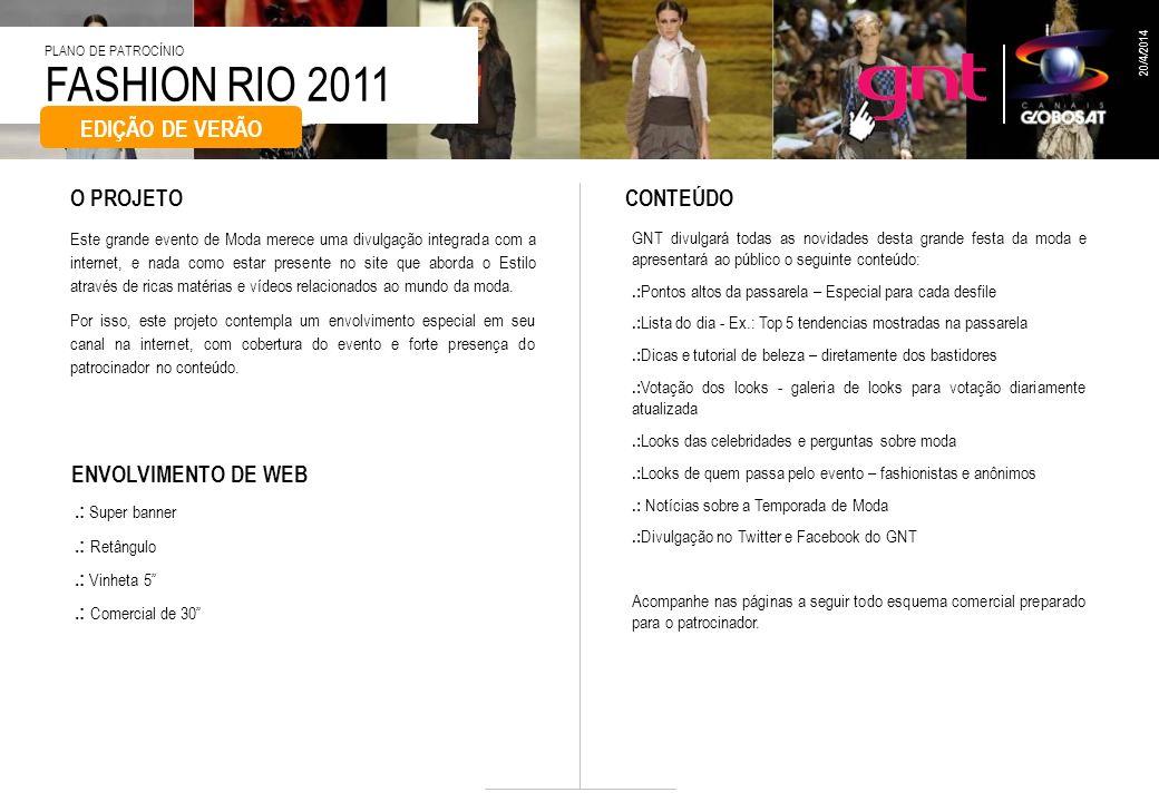 FASHION RIO 2011 PLANO DE PATROCÍNIO 20/4/2014 Este grande evento de Moda merece uma divulgação integrada com a internet, e nada como estar presente n