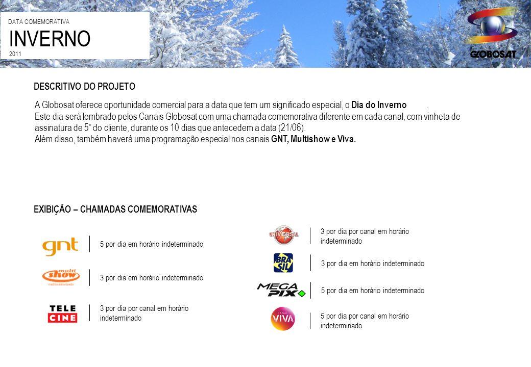 DESCRITIVO DO PROJETO A Globosat oferece oportunidade comercial para a data que tem um significado especial, o Dia do Inverno. Este dia será lembrado
