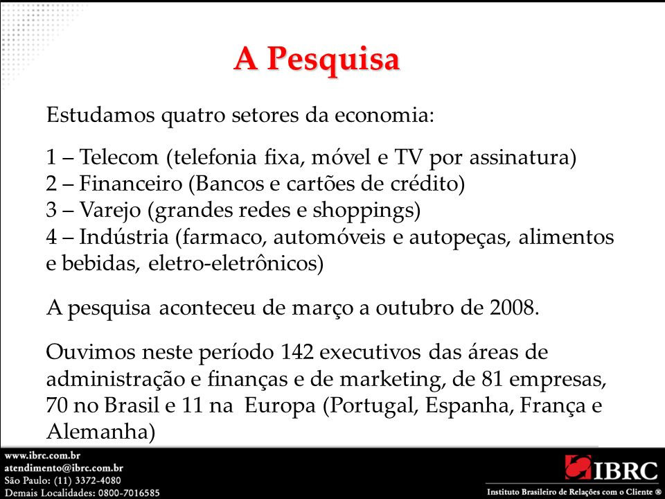 Estudamos quatro setores da economia: 1 – Telecom (telefonia fixa, móvel e TV por assinatura) 2 – Financeiro (Bancos e cartões de crédito) 3 – Varejo