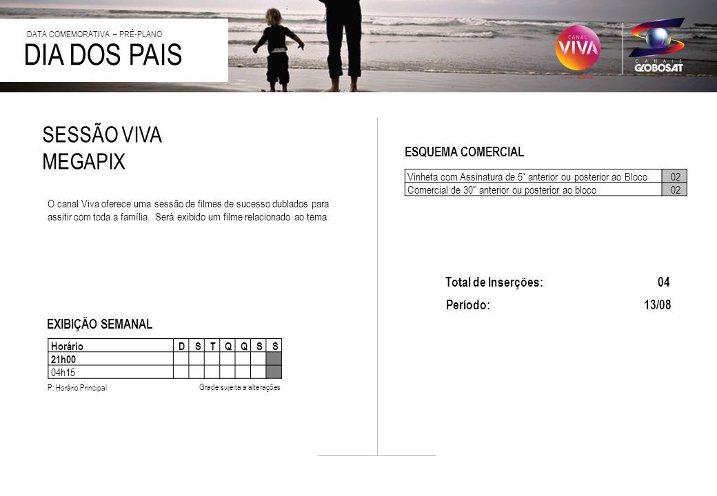 20/4/2014 Vinheta com Assinatura de 5 anterior ou posterior ao Bloco02 Comercial de 30 anterior ou posterior ao bloco02 DIA DOS PAIS O canal Viva ofer