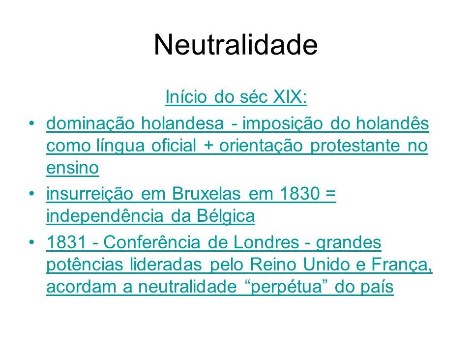 Neutralidade Início do séc XIX: dominação holandesa - imposição do holandês como língua oficial + orientação protestante no ensinoholandês insurreição