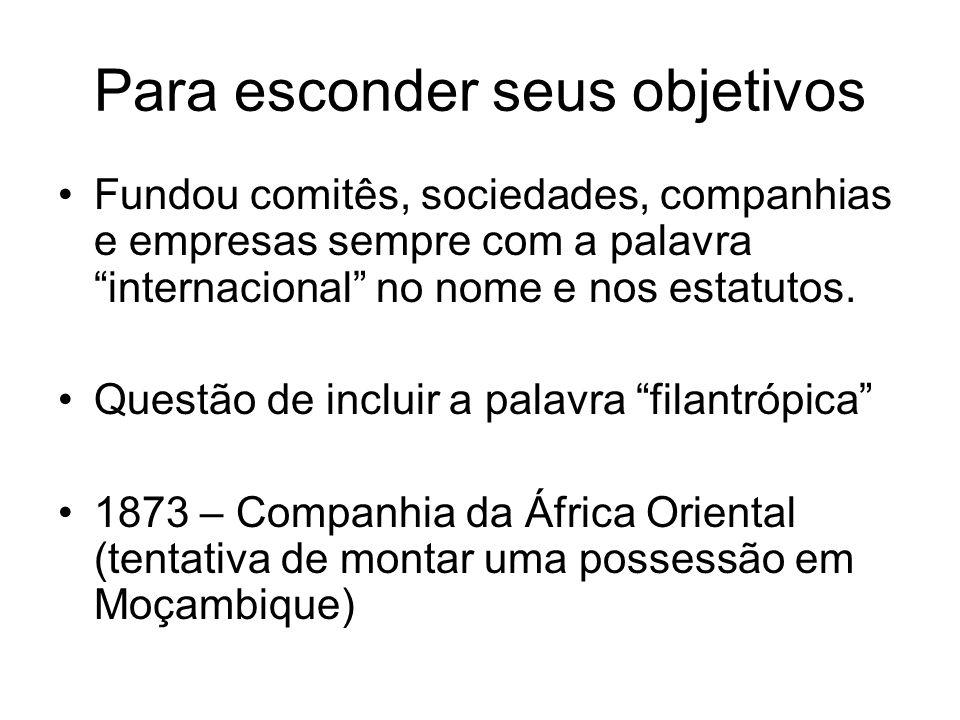 Para esconder seus objetivos Fundou comitês, sociedades, companhias e empresas sempre com a palavra internacional no nome e nos estatutos. Questão de