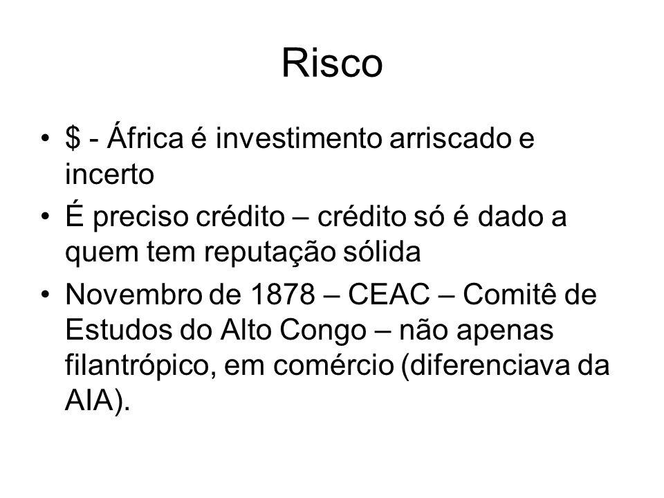 Risco $ - África é investimento arriscado e incerto É preciso crédito – crédito só é dado a quem tem reputação sólida Novembro de 1878 – CEAC – Comitê