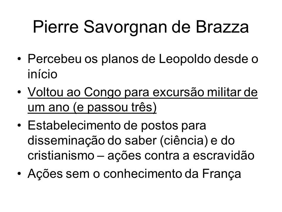 Pierre Savorgnan de Brazza Percebeu os planos de Leopoldo desde o início Voltou ao Congo para excursão militar de um ano (e passou três) Estabelecimen
