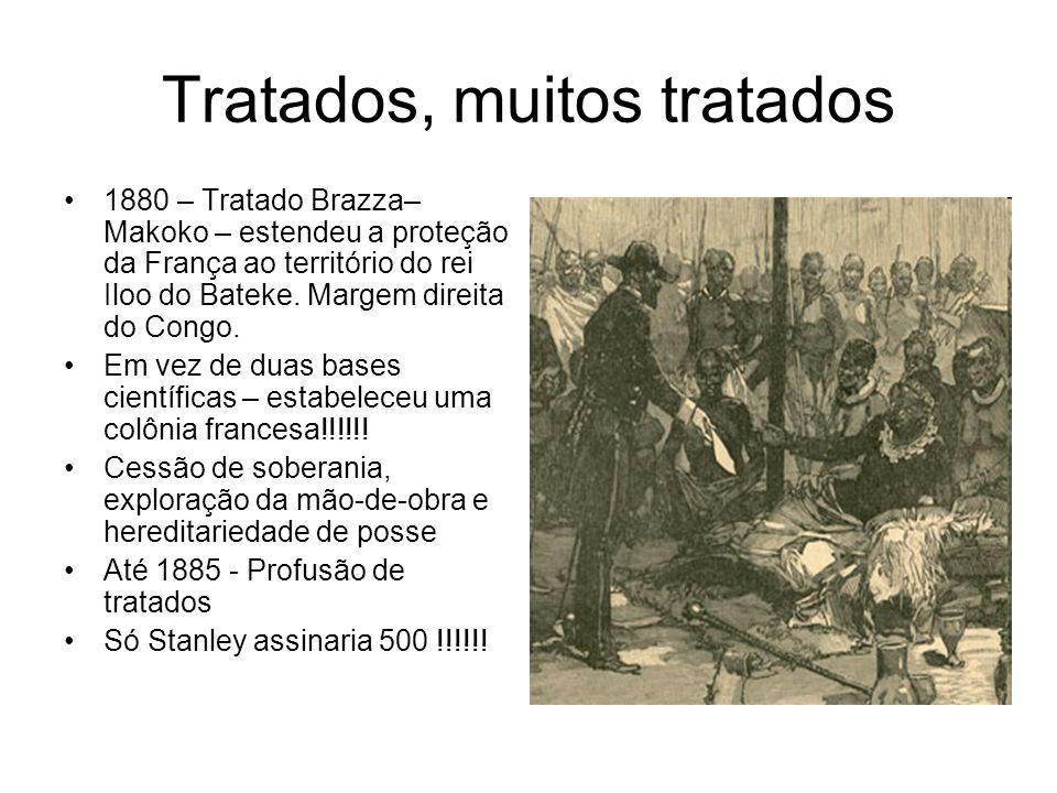 Tratados, muitos tratados 1880 – Tratado Brazza– Makoko – estendeu a proteção da França ao território do rei Iloo do Bateke. Margem direita do Congo.