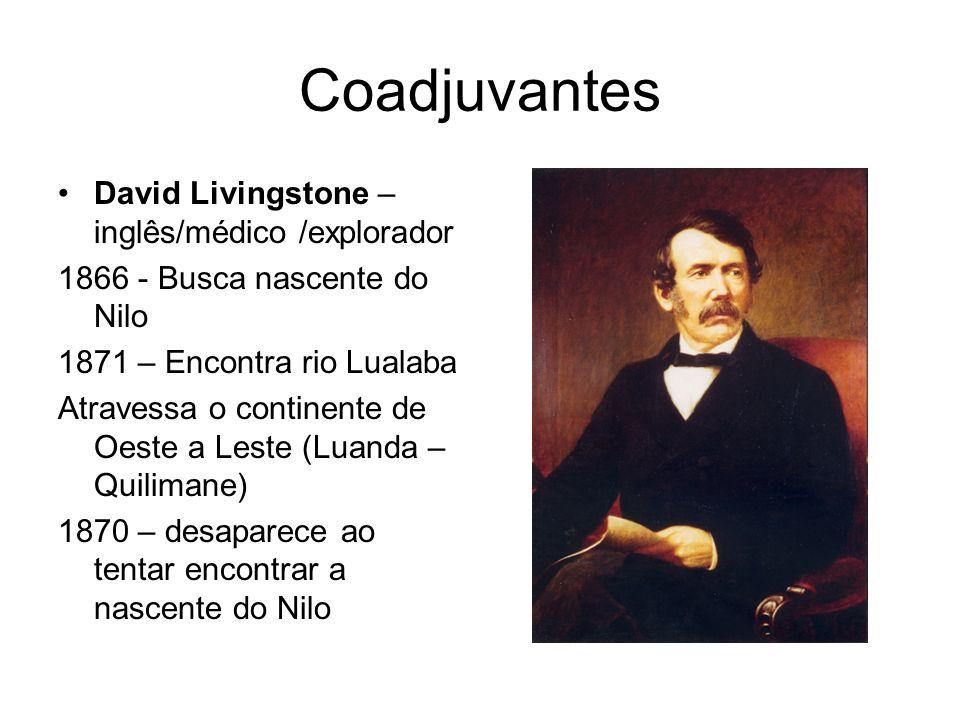 Coadjuvantes David Livingstone – inglês/médico /explorador 1866 - Busca nascente do Nilo 1871 – Encontra rio Lualaba Atravessa o continente de Oeste a