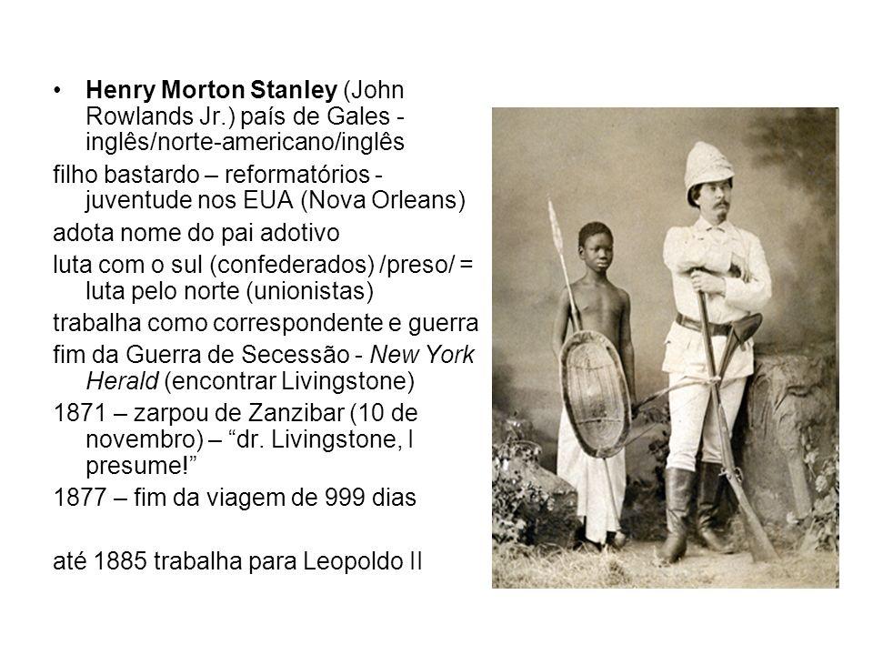 Henry Morton Stanley (John Rowlands Jr.) país de Gales - inglês/norte-americano/inglês filho bastardo – reformatórios - juventude nos EUA (Nova Orlean