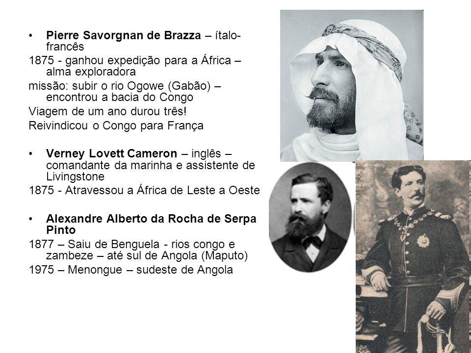 Pierre Savorgnan de Brazza – ítalo- francês 1875 - ganhou expedição para a África – alma exploradora missão: subir o rio Ogowe (Gabão) – encontrou a b