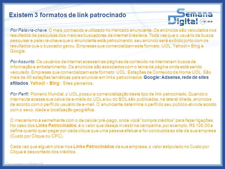 Existem 3 formatos de link patrocinado Documento confidencial Por Palavra-chave: O mais conhecido e utilizado no mercado anunciante. Os anúncios são v