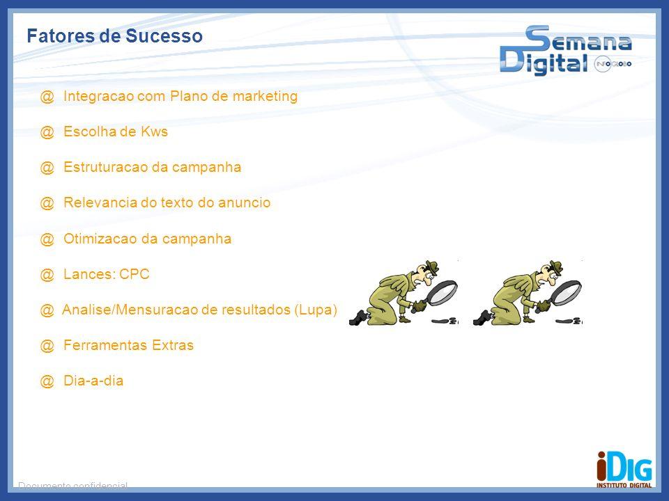 Fatores de Sucesso Documento confidencial @ Integracao com Plano de marketing @ Escolha de Kws @ Estruturacao da campanha @ Relevancia do texto do anu