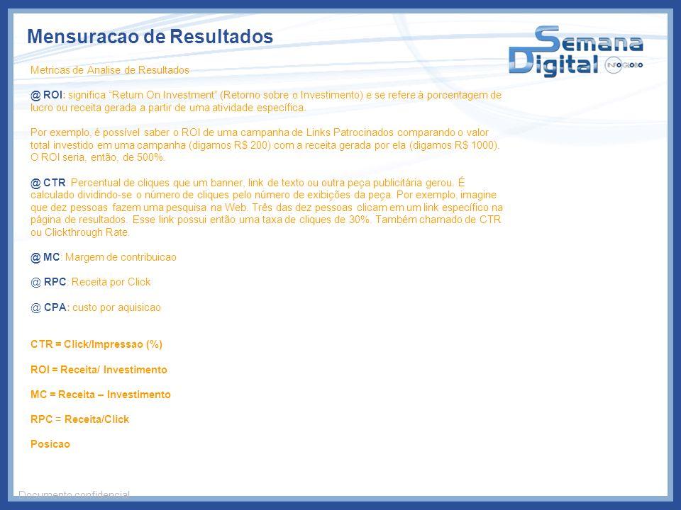 Mensuracao de Resultados Documento confidencial Metricas de Analise de Resultados @ ROI: significa Return On Investment (Retorno sobre o Investimento)