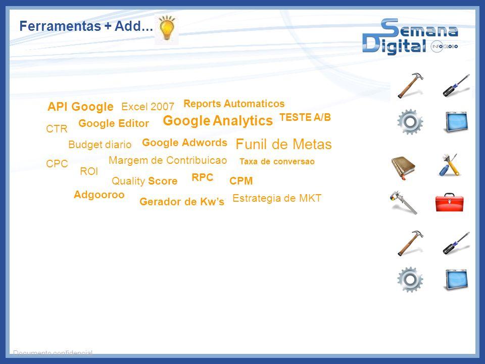 Ferramentas + Add... Documento confidencial API Google Google Editor Excel 2007 Google Adwords Google Analytics Reports Automaticos Funil de Metas TES