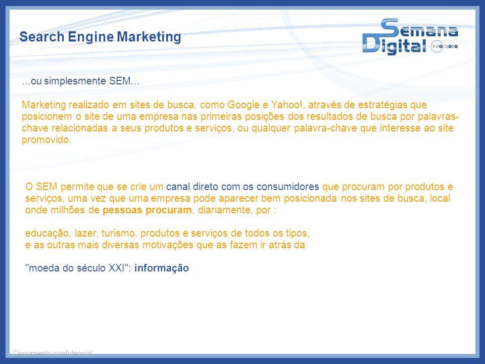 Search Engine Marketing Documento confidencial...ou simplesmente SEM... Marketing realizado em sites de busca, como Google e Yahoo!, através de estrat