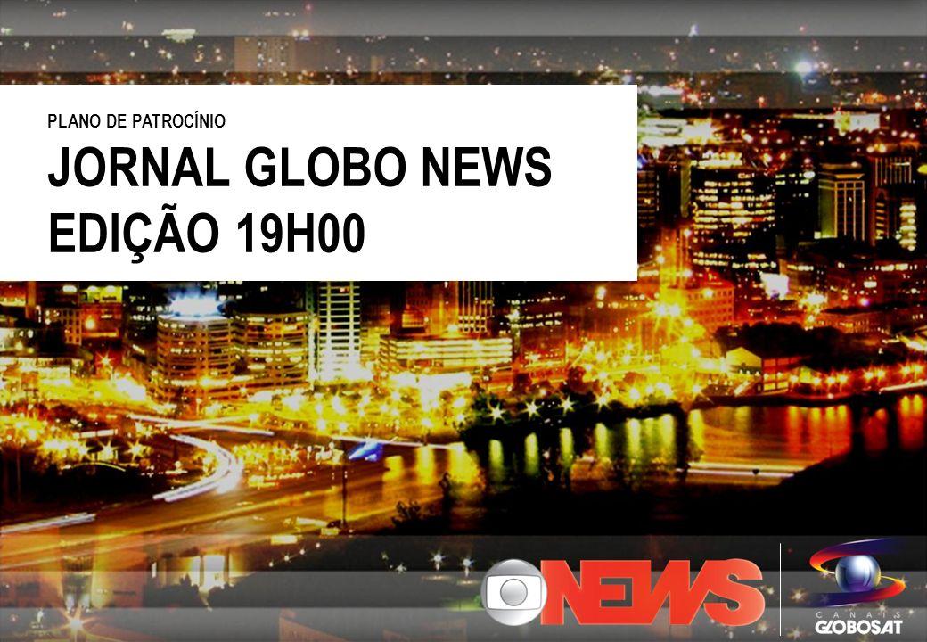 PLANO DE PATROCÍNIO JORNAL GLOBO NEWS EDIÇÃO 19H00