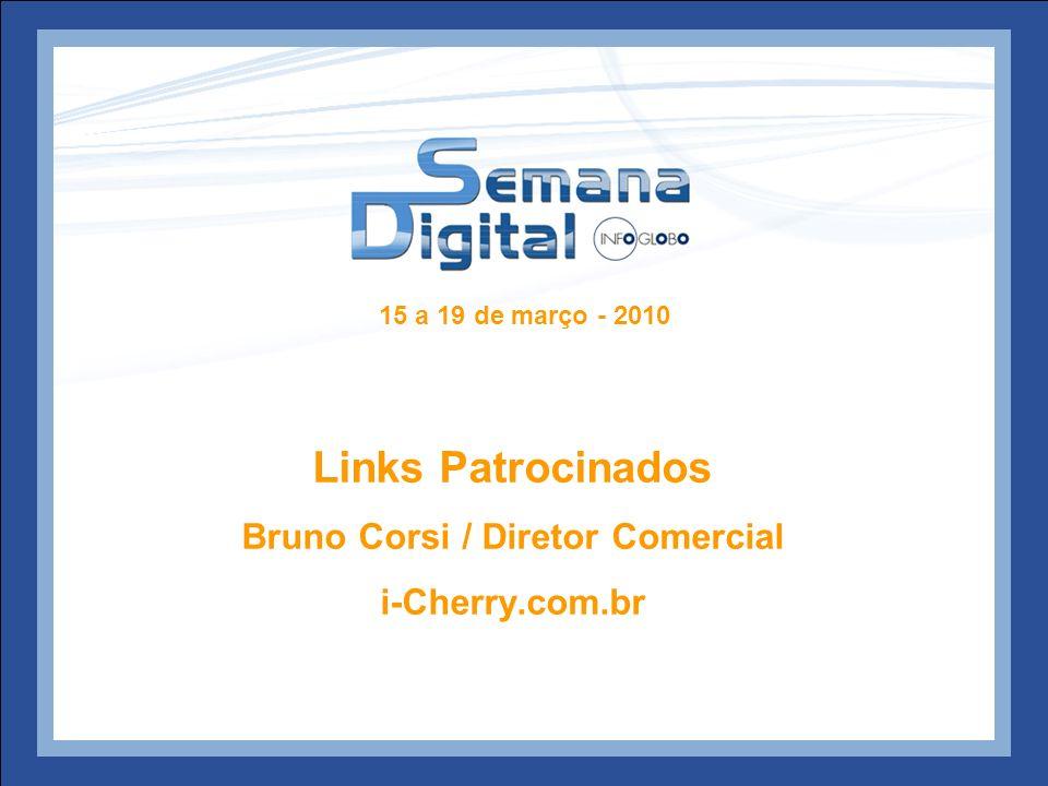 15 a 19 de março - 2010 Links Patrocinados Bruno Corsi / Diretor Comercial i-Cherry.com.br