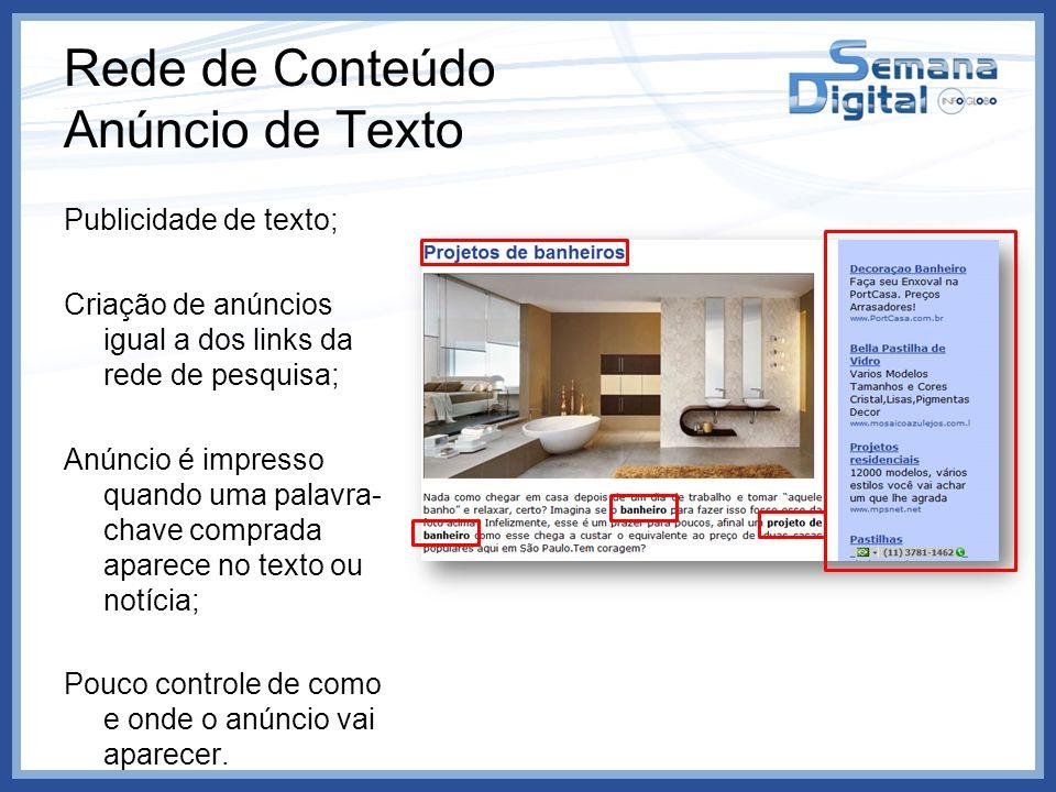 Rede de Conteúdo Anúncio de Texto Publicidade de texto; Criação de anúncios igual a dos links da rede de pesquisa; Anúncio é impresso quando uma palav