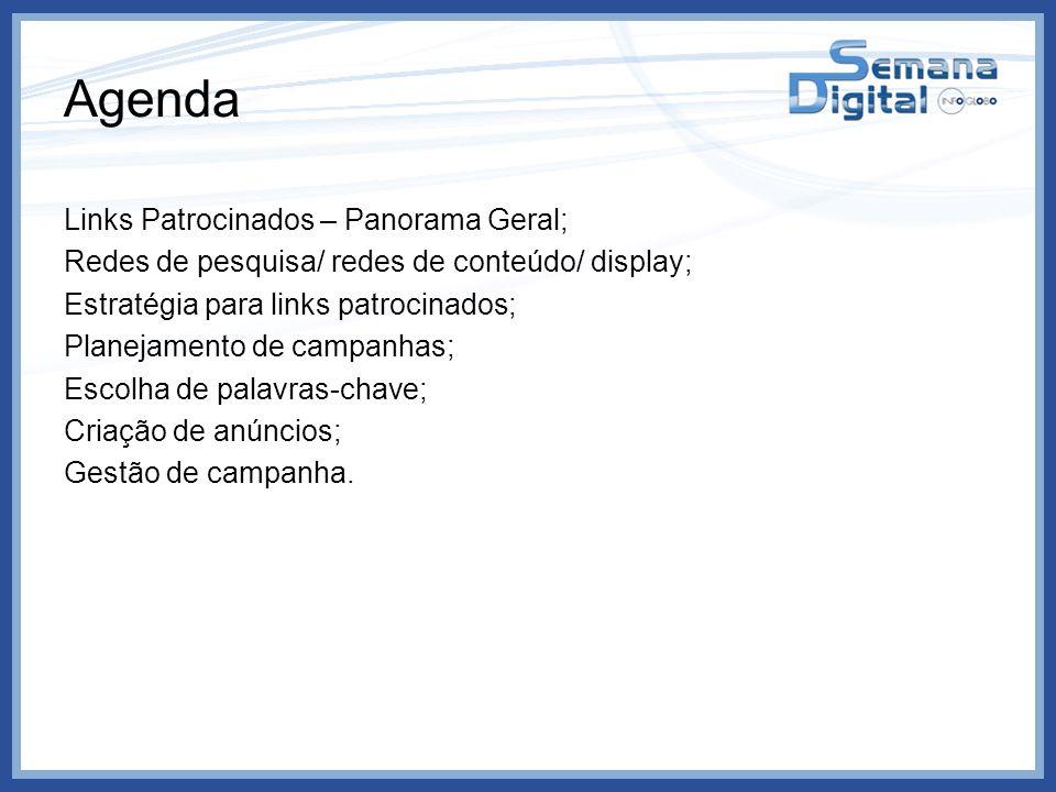 Agenda Links Patrocinados – Panorama Geral; Redes de pesquisa/ redes de conteúdo/ display; Estratégia para links patrocinados; Planejamento de campanh