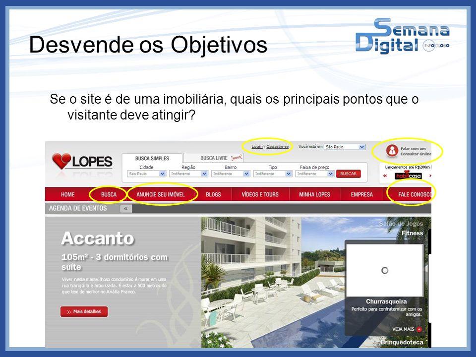 Desvende os Objetivos Se o site é de uma imobiliária, quais os principais pontos que o visitante deve atingir? Cadastro Newsletter Anúncio Geração de