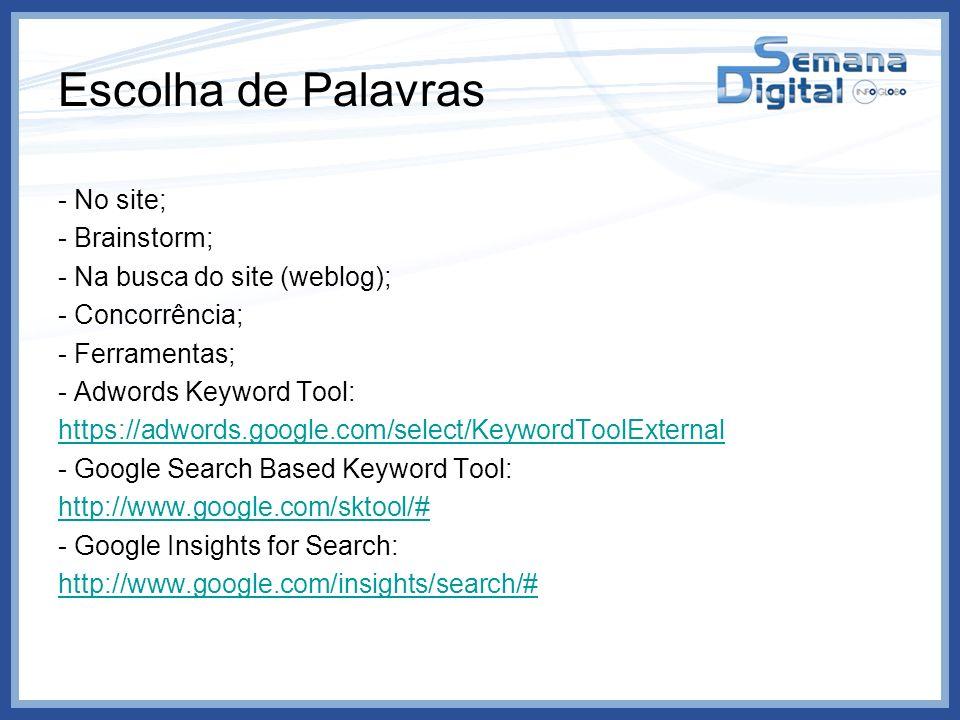 Escolha de Palavras - No site; - Brainstorm; - Na busca do site (weblog); - Concorrência; - Ferramentas; - Adwords Keyword Tool: https://adwords.googl