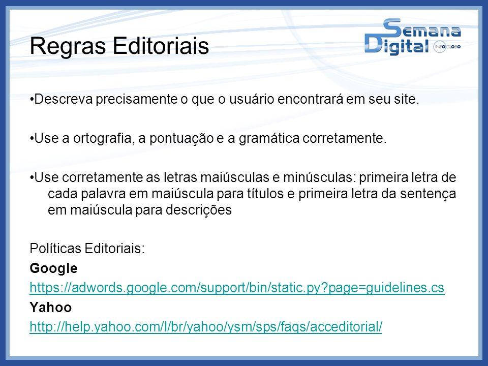 Regras Editoriais Descreva precisamente o que o usuário encontrará em seu site. Use a ortografia, a pontuação e a gramática corretamente. Use corretam