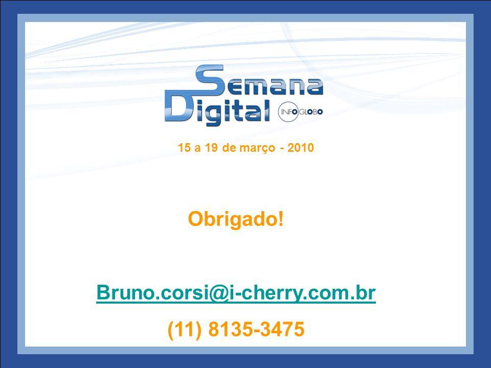 15 a 19 de março - 2010 Obrigado! Bruno.corsi@i-cherry.com.br (11) 8135-3475
