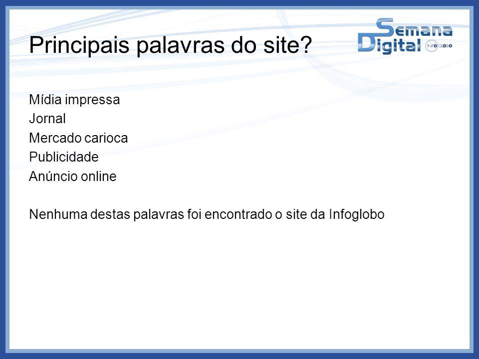 Principais palavras do site? Mídia impressa Jornal Mercado carioca Publicidade Anúncio online Nenhuma destas palavras foi encontrado o site da Infoglo
