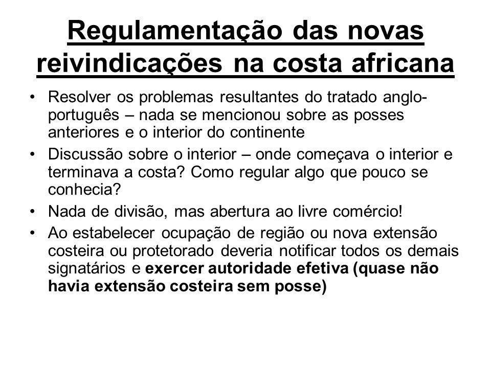 Regulamentação das novas reivindicações na costa africana Resolver os problemas resultantes do tratado anglo- português – nada se mencionou sobre as p