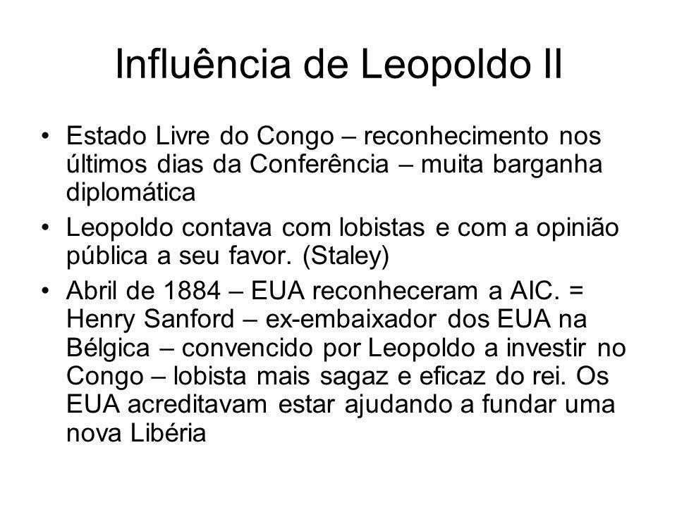 Influência de Leopoldo II Estado Livre do Congo – reconhecimento nos últimos dias da Conferência – muita barganha diplomática Leopoldo contava com lobistas e com a opinião pública a seu favor.