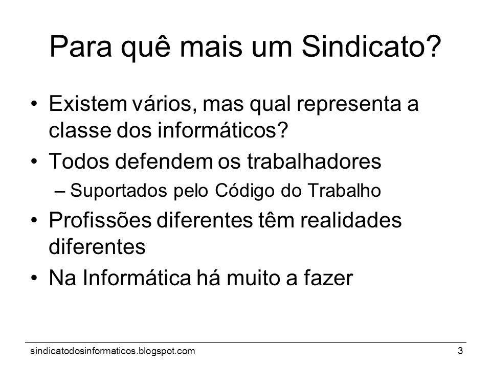 sindicatodosinformaticos.blogspot.com3 Para quê mais um Sindicato? Existem vários, mas qual representa a classe dos informáticos? Todos defendem os tr