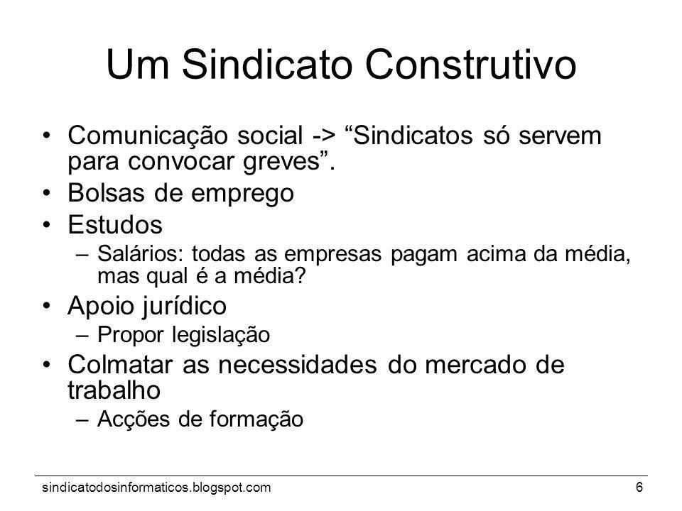 sindicatodosinformaticos.blogspot.com6 Um Sindicato Construtivo Comunicação social -> Sindicatos só servem para convocar greves. Bolsas de emprego Est