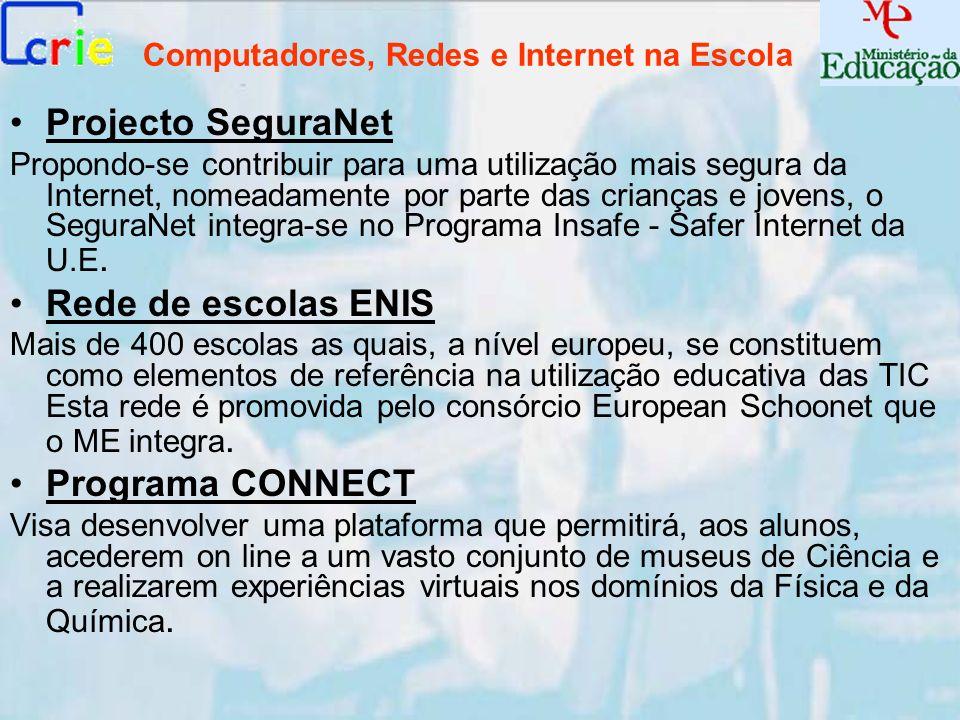 Computadores, Redes e Internet na Escola Projecto SeguraNet Propondo-se contribuir para uma utilização mais segura da Internet, nomeadamente por parte