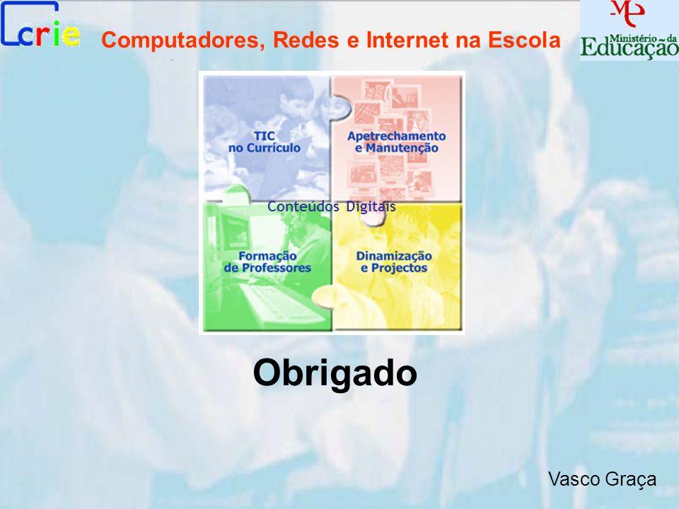 Computadores, Redes e Internet na Escola Obrigado Conteúdos Digitais Vasco Graça