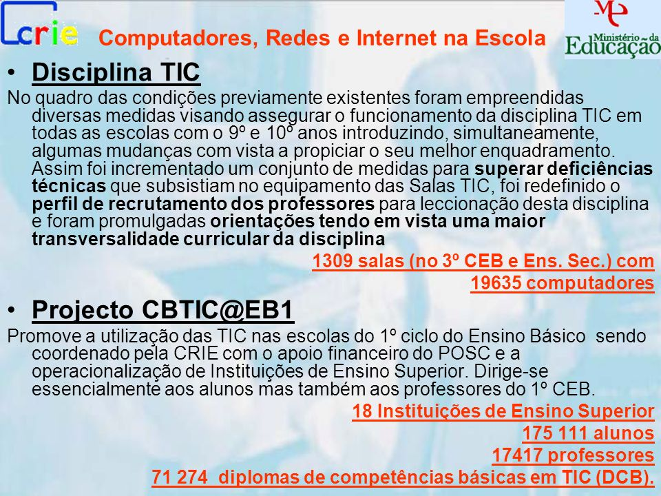 Computadores, Redes e Internet na Escola Disciplina TIC No quadro das condições previamente existentes foram empreendidas diversas medidas visando ass