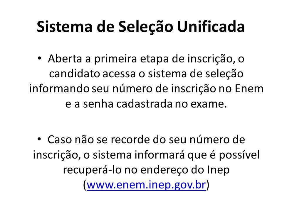 Sistema de Seleção Unificada Aberta a primeira etapa de inscrição, o candidato acessa o sistema de seleção informando seu número de inscrição no Enem e a senha cadastrada no exame.