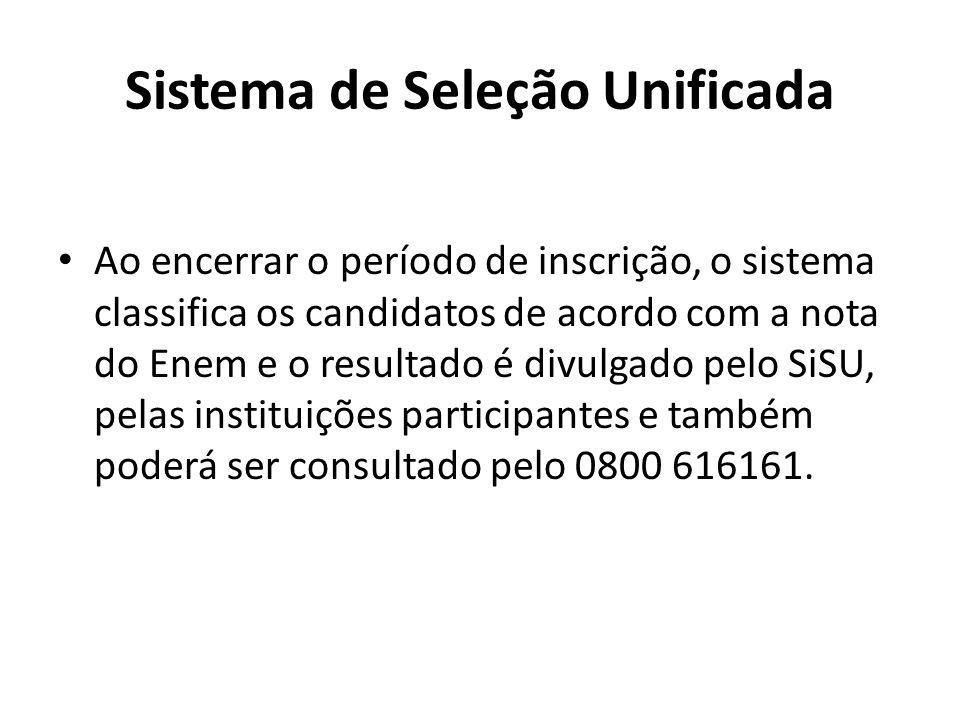 Sistema de Seleção Unificada Ao encerrar o período de inscrição, o sistema classifica os candidatos de acordo com a nota do Enem e o resultado é divulgado pelo SiSU, pelas instituições participantes e também poderá ser consultado pelo 0800 616161.