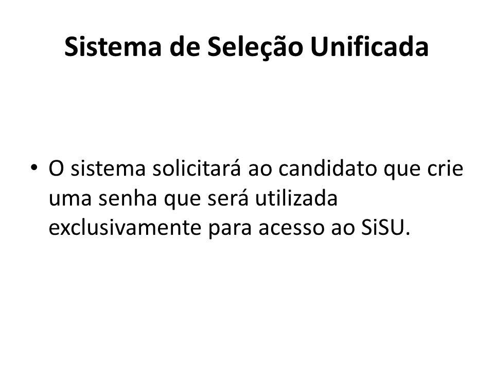 Sistema de Seleção Unificada O sistema solicitará ao candidato que crie uma senha que será utilizada exclusivamente para acesso ao SiSU.