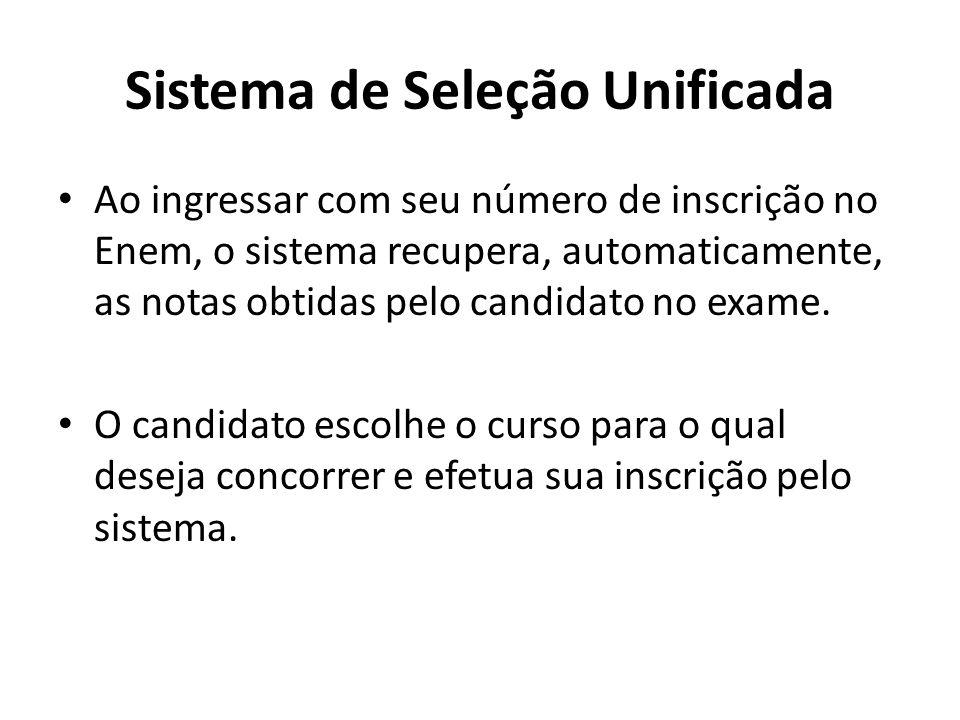 Sistema de Seleção Unificada Ao ingressar com seu número de inscrição no Enem, o sistema recupera, automaticamente, as notas obtidas pelo candidato no exame.