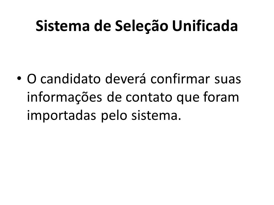 Sistema de Seleção Unificada O candidato deverá confirmar suas informações de contato que foram importadas pelo sistema.