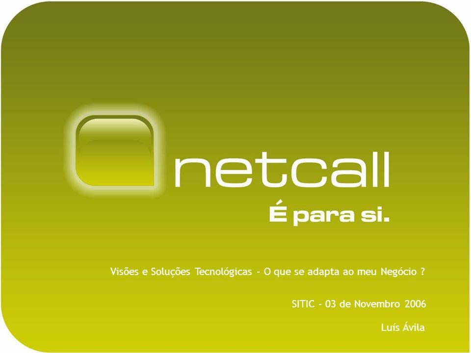 Luís Ávila SITIC - 03 de Novembro 2006 Visões e Soluções Tecnológicas - O que se adapta ao meu Negócio