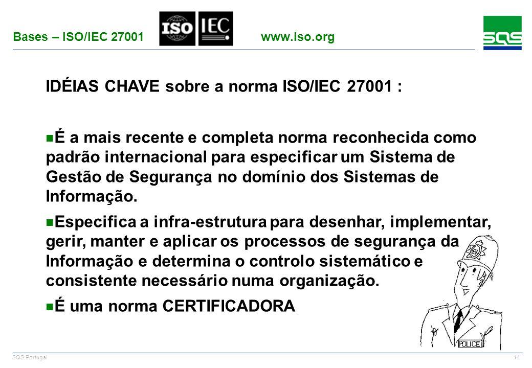 14 SQS Portugal IDÉIAS CHAVE sobre a norma ISO/IEC 27001 : n É a mais recente e completa norma reconhecida como padrão internacional para especificar