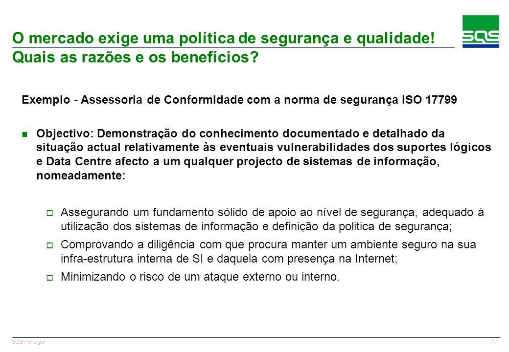 17 SQS Portugal O mercado exige uma política de segurança e qualidade! Quais as razões e os benefícios? Exemplo - Assessoria de Conformidade com a nor