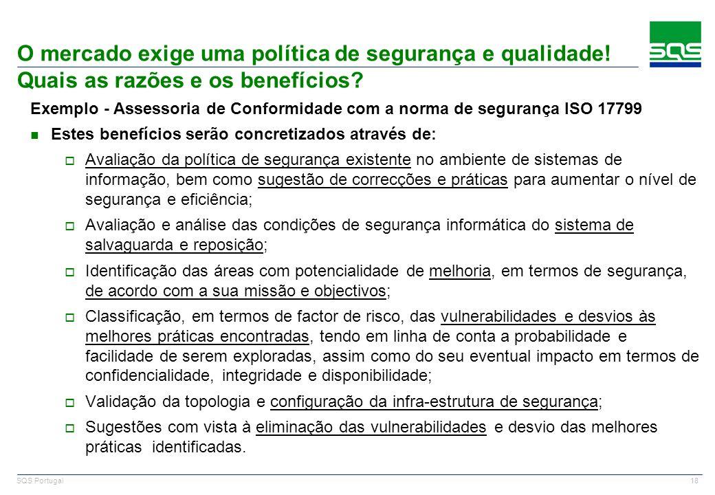 18 SQS Portugal O mercado exige uma política de segurança e qualidade! Quais as razões e os benefícios? Exemplo - Assessoria de Conformidade com a nor