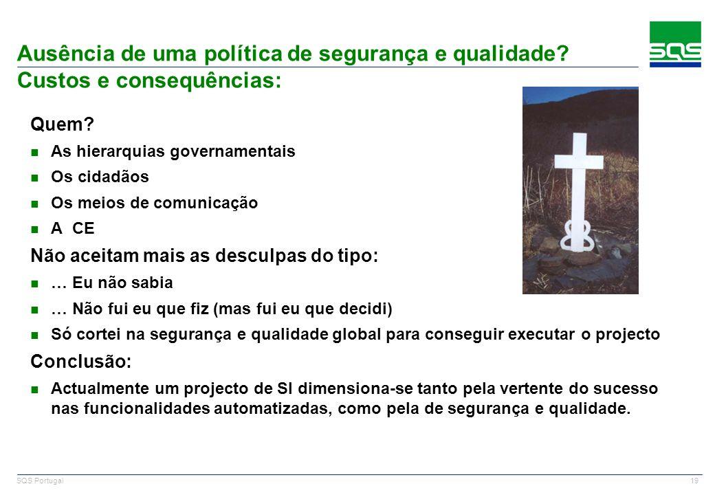 19 SQS Portugal Ausência de uma política de segurança e qualidade? Custos e consequências: Quem? n As hierarquias governamentais n Os cidadãos n Os me