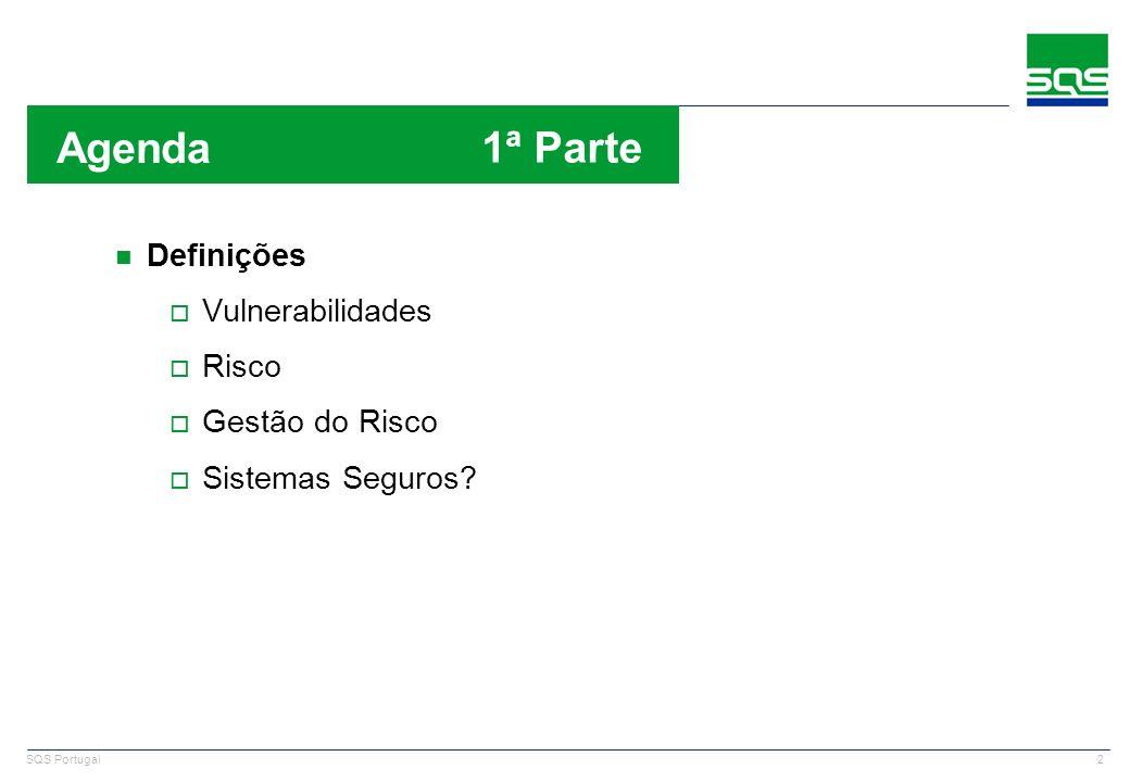 2 SQS Portugal n Definições o Vulnerabilidades o Risco o Gestão do Risco o Sistemas Seguros? Agenda n 1ª Parte