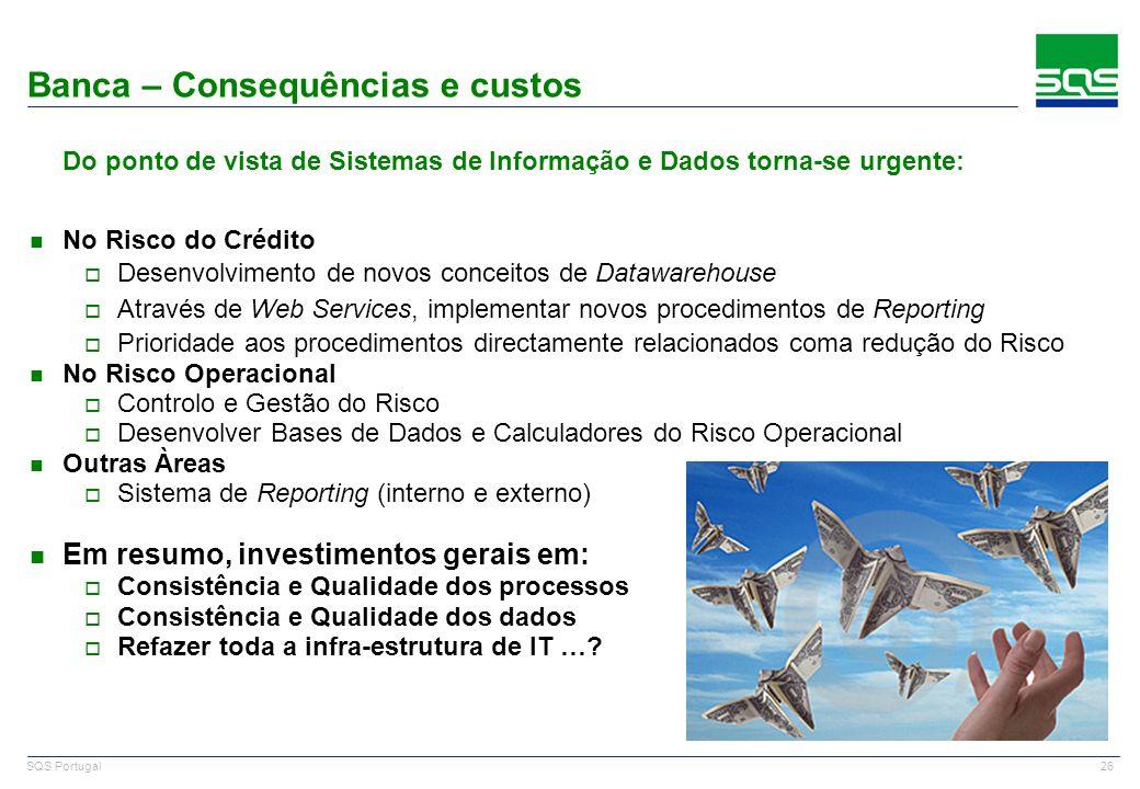 26 SQS Portugal Do ponto de vista de Sistemas de Informação e Dados torna-se urgente: n No Risco do Crédito o Desenvolvimento de novos conceitos de Da