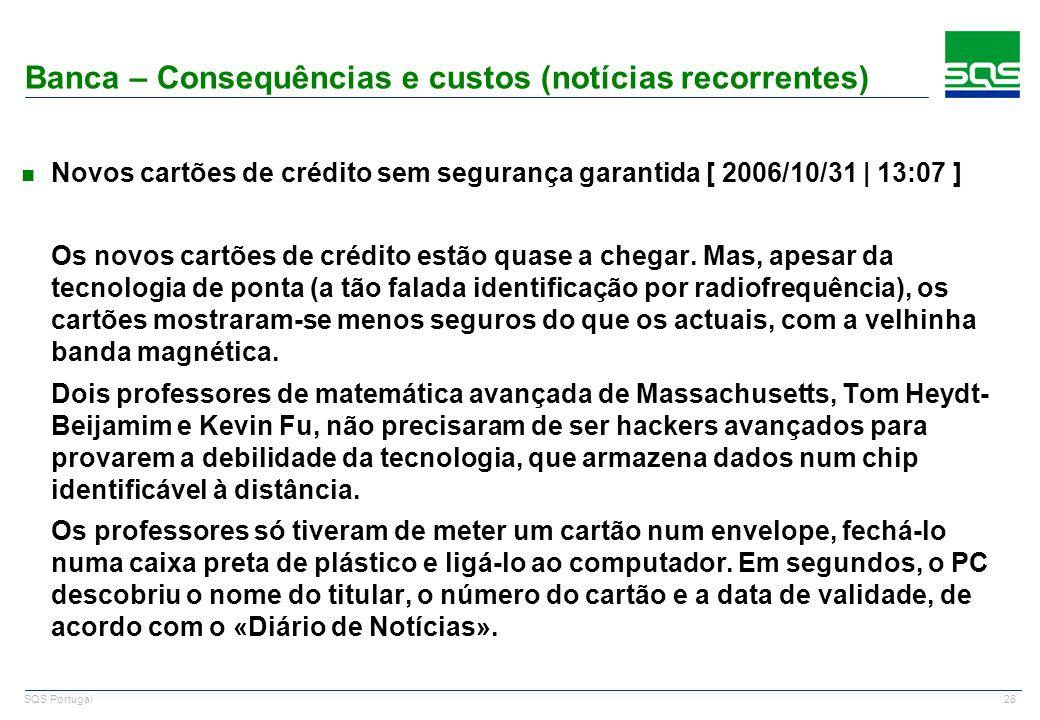 28 SQS Portugal n Novos cartões de crédito sem segurança garantida [ 2006/10/31 | 13:07 ] Os novos cartões de crédito estão quase a chegar. Mas, apesa