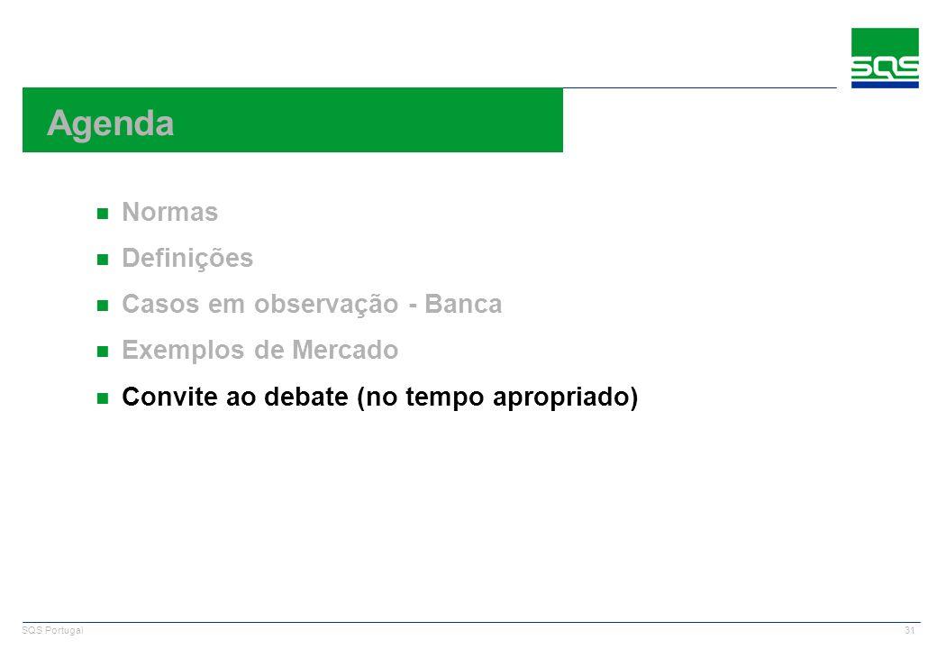 31 SQS Portugal n Normas n Definições n Casos em observação - Banca n Exemplos de Mercado n Convite ao debate (no tempo apropriado) Agenda