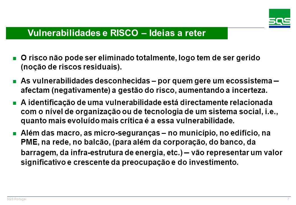 7 SQS Portugal Vulnerabilidades e RISCO – Ideias a reter n O risco não pode ser eliminado totalmente, logo tem de ser gerido (noção de riscos residuai